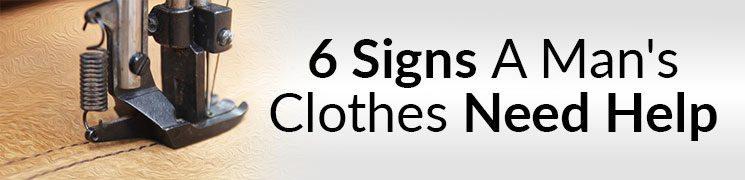 Wardrobe Repair | 6 Signs A Man's Clothes Need Help