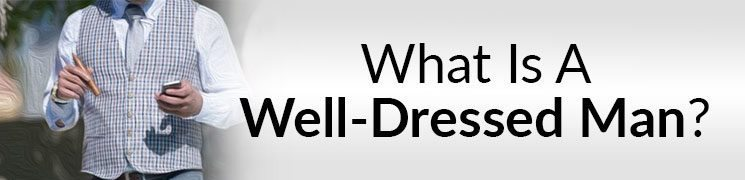 What Is A Well-Dressed Man?