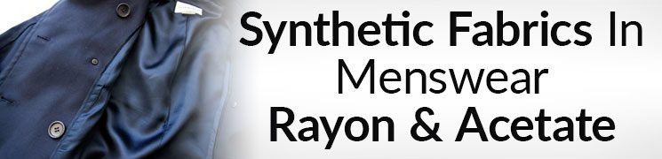 Synthetic Fabrics in Menswear – Rayon and Acetate