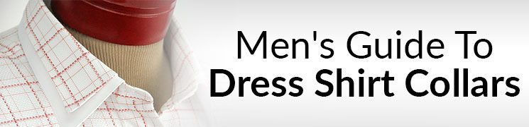 4 Common Shirt Collar Styles | An Overview Of Men's Dress Shirt Collars