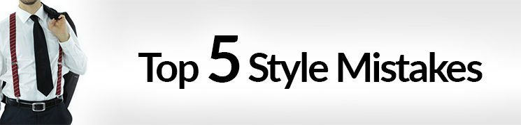 Top Five Style Mistakes To Avoid | Men's Fashion Faux Pas