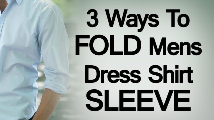 How To Roll Up Shirt Sleeves | 3 Ways To Fold Mens Dress Shirt Sleeve ...