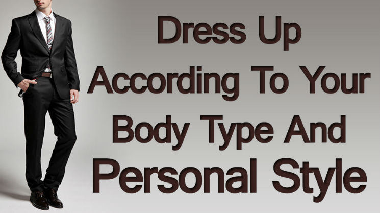 How To Dress Up According To Your Body Type And Personal Style