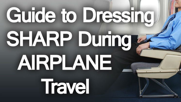 How to Travel in Style | Guide to Dressing Sharp during Airplane Travel