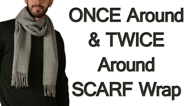 Once Around & Twice Around Scarf Wrap Styles