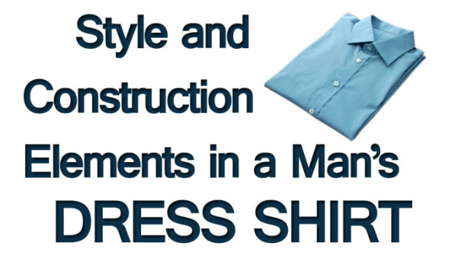 Style and Construction Elements in a Man's Dress Shirt