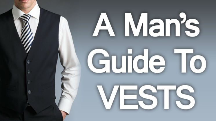 Wear Your Waistcoat Right | A Man's Guide to Vests