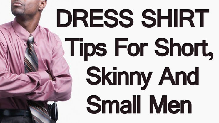 Dress Shirt Tips for Short, Skinny and Small Men