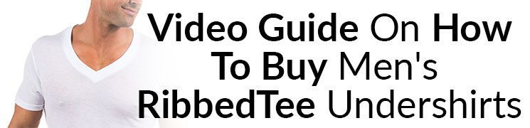 Video guide on how to buy men's RibbedTee undershirts