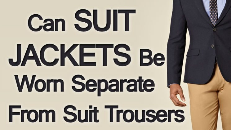 Can Men Wear Suit Jackets Separate From Suit Trousers