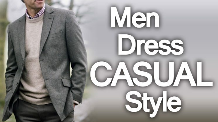 Men-Dress-Casual-Style-Video-Guide