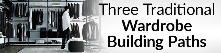 Three Traditional Wardrobe Building Paths | Why Use Cladwell?