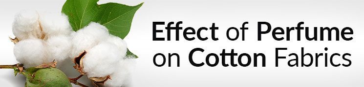 Effect of Perfume on Cotton Fabrics | How Clothing Reacts to Perfume