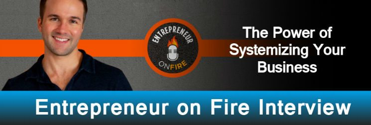 Entrepreneur on Fire | The Power of Systemizing Your Business | Interview with Antonio Centeno
