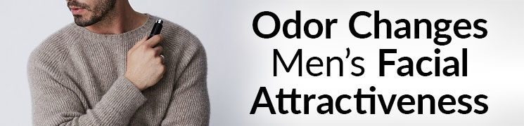 Odor Changes Men's Facial Attractiveness |  Can Smelling Good Make Your Face Attractive?