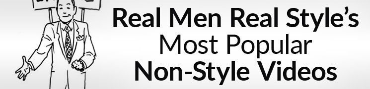 Beyond Clothing – Real Men Real Style's Most Popular Non-Style Videos