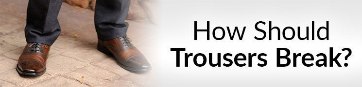 How Should Trousers Break?  Full Trouser | Break Half | Break Quarter Pant Break Video