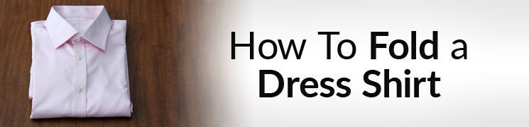 How To Fold A Men's Dress Shirt | Travel Tips For Folding Shirts