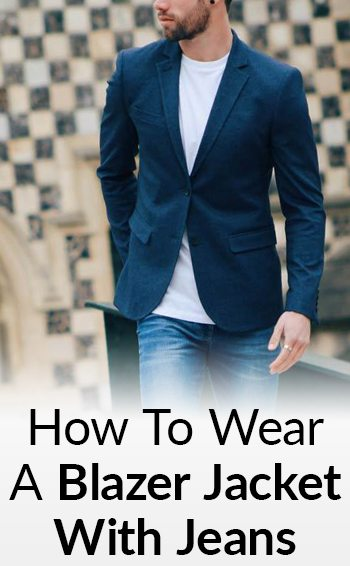 How To Wear A Blazer Jacket With Jeans