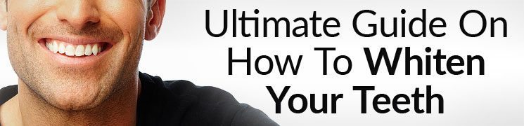 Ultimate Guide On How To Whiten Your Teeth | Tooth Whitening and Dental Bleaching