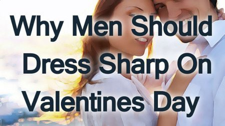 3 Scientific Reasons Why Men Should Dress Sharp On Valentines Day | Menu0027s  Style Video