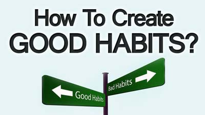 How To Create Good Habits 3 Tips To Self Improvement