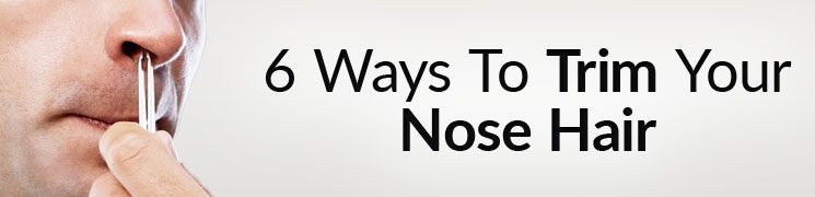 How To Trim Your Nose Hair | 6 Nasal Hair Grooming Methods And Nose Cleaner Tools