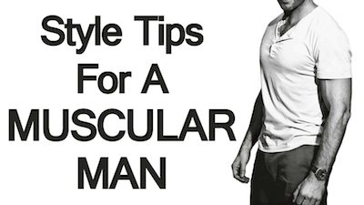 5 Style Tips for Fit Men | Muscular Man Fashion Advice
