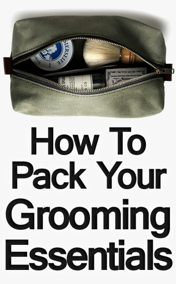 How To Pack Your Grooming Essentials