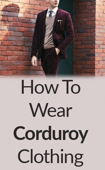Corduroy from Tip to Toe | How To Wear Corduroy Clothing