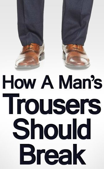 d4a486fcaf9 Trouser Breaks Explained | How A Man's Trousers Should Break