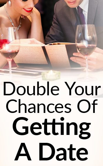 Double Your Chances Of GEtting A Date
