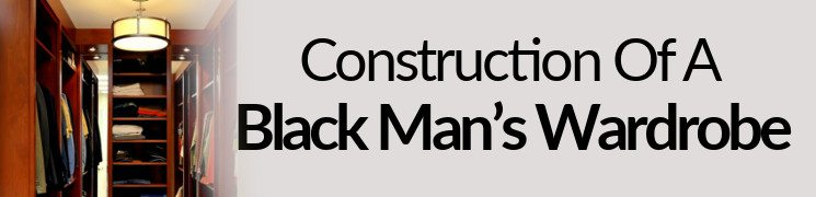 Construction Of A Black Man's Wardrobe