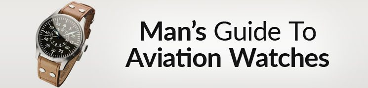 Man's Guide to Buying Aviation Watches | How to Purchase The Right Aviator Watch