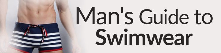 The Man's Guide to Swimwear | How To Choose Men's Swim Suits