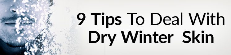 9 Tips to Dealing With Winter Dry Skin | How To Prevent Dry Skin During Cold Weather Season