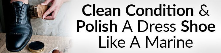 Clean Condition & Polish A Dress Shoe Like A Marine Video