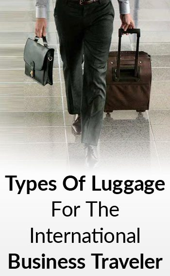 luggage for the international business traveler 6 essential bags