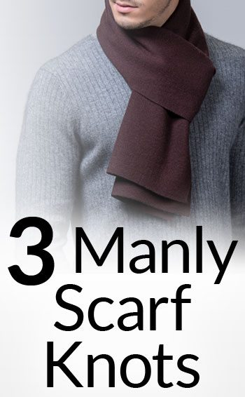 3 Masculine Ways To Wear Scarves | How To Tie A Manly Scarf Knot