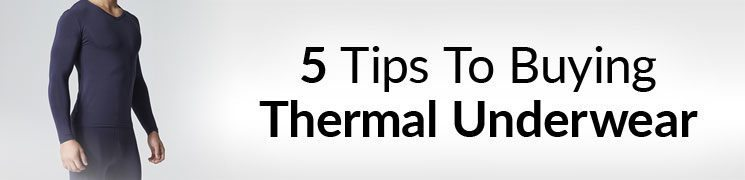 Man's Guide To Buying Thermal Underwear | 5 Points To Consider When Purchasing Thermals