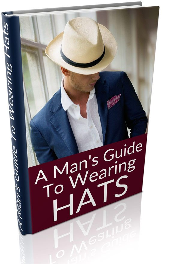 Man S Guide To Wearing Hats Free E Book Real Men Real
