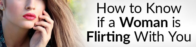 How to know when a woman is flirting with you