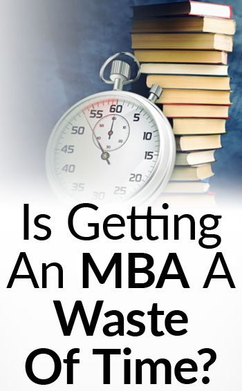 Is-Getting-An-MBA-A-Waste-Of-Time-tall
