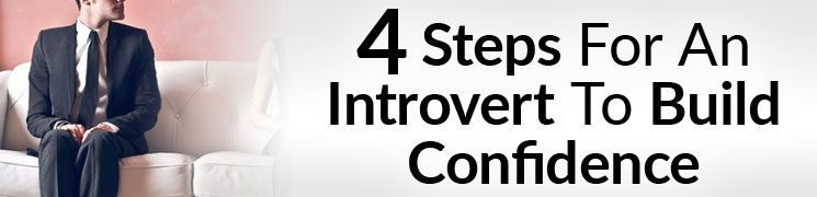 4 Action Steps To Build Unshakeable Confidence…Even If You're An Introvert | How To Become Confident When You're Shy