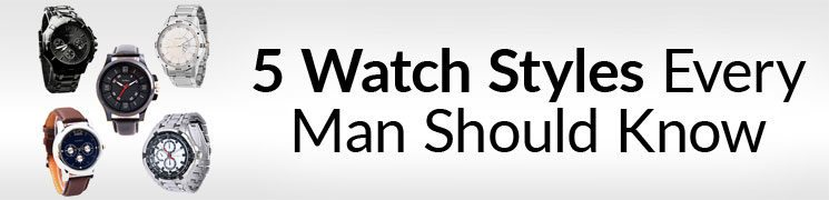 5 Watch Styles Every Man Should Know | Men's Guide To Types Of Watches, Sizes, Prices, & Bands