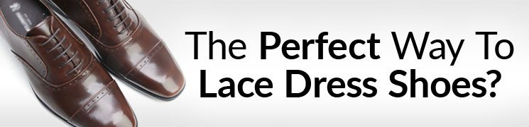 857544c0caff How To Straight Lace Your Dress Shoe