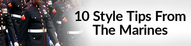 10 Style Lessons Learned In The Marines | Military Clothing Hacks To Improve Your Appearance