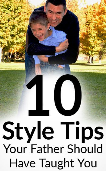 10 Style Tips Your Father Should Have Taught You | Lessons Dads Teach Sons  About Dressing Well. >