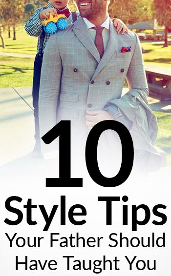 10 Style Tips Your Father Should Have Taught You | Lessons Dads Teach Sons About Dressing Well