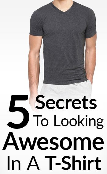 5437494e 5 Secrets To Looking Great In A T-Shirt | Look Stylish In The Perfect  Fitting Tee
